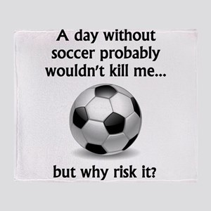 A Day Without Soccer Throw Blanket