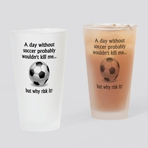 A Day Without Soccer Drinking Glass