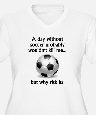 A Day Without Soccer Plus Size T-Shirt