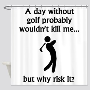 A Day Without Golf Shower Curtain