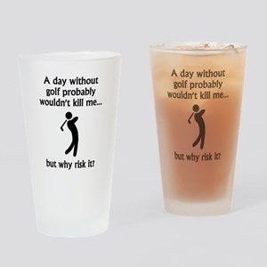 A Day Without Golf Drinking Glass