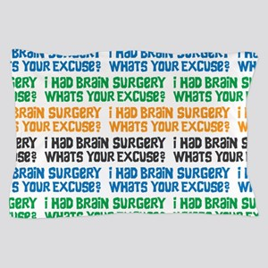 I Had Brain Surgery Whats Your Excuse Pillow Case