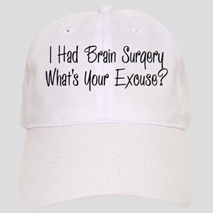 I had brain surgery whats your excuse Baseball Cap