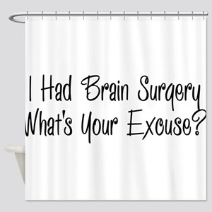 I had brain surgery whats your excuse Shower Curta