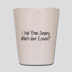 I had brain surgery whats your excuse Shot Glass