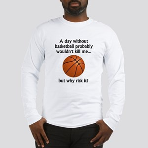 A Day Without Basketball Long Sleeve T-Shirt