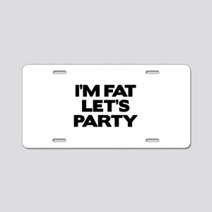 I'm Fat Let's Party Aluminum License Plate