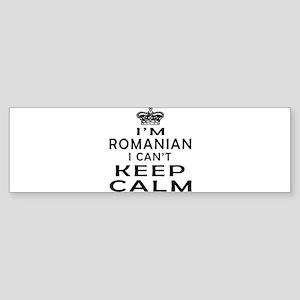 I Am Romanian I Can Not Keep Calm Sticker (Bumper)