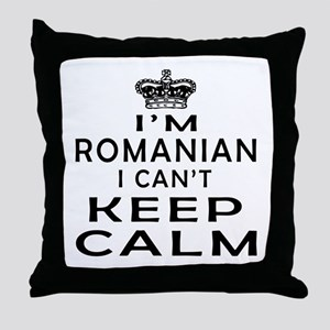 I Am Romanian I Can Not Keep Calm Throw Pillow