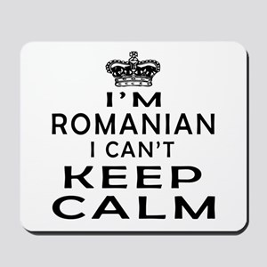 I Am Romanian I Can Not Keep Calm Mousepad