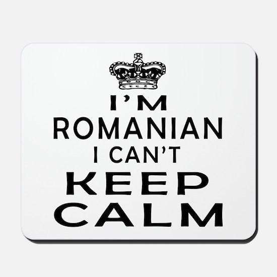 I Am Romanian I Can Not Keep Calm Mousepad