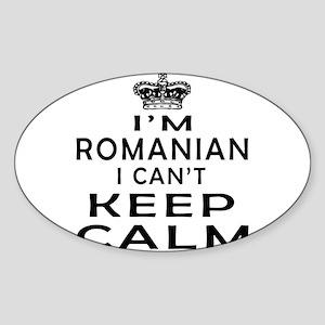 I Am Romanian I Can Not Keep Calm Sticker (Oval)
