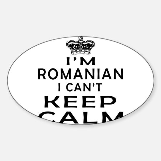 I Am Romanian I Can Not Keep Calm Sticker (Oval)