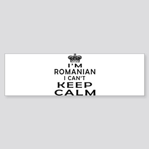 I Am Romanian I Can Not Keep Calm Sticker (Bumper)