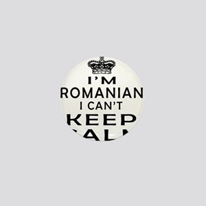 I Am Romanian I Can Not Keep Calm Mini Button