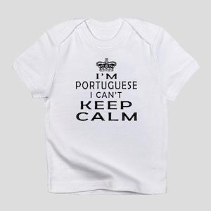 I Am Portuguese I Can Not Keep Calm Infant T-Shirt