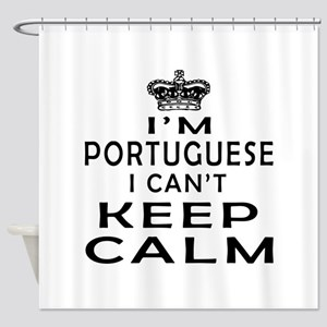 I Am Portuguese I Can Not Keep Calm Shower Curtain