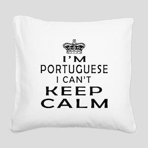 I Am Portuguese I Can Not Keep Calm Square Canvas