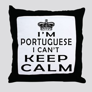 I Am Portuguese I Can Not Keep Calm Throw Pillow
