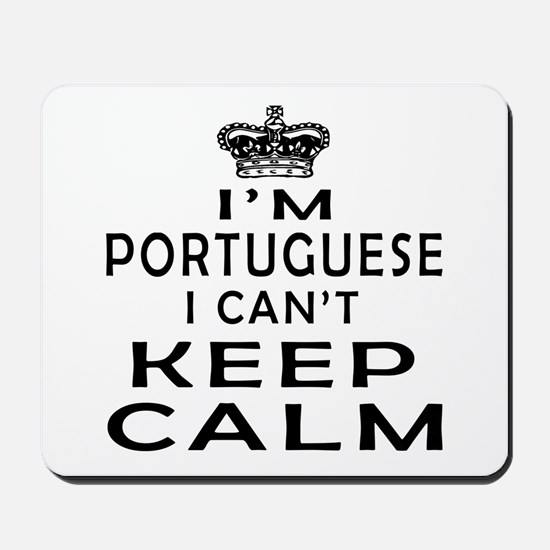 I Am Portuguese I Can Not Keep Calm Mousepad