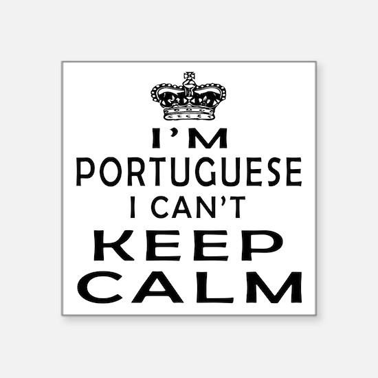 I Am Portuguese I Can Not Keep Calm Square Sticker