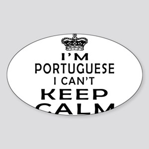 I Am Portuguese I Can Not Keep Calm Sticker (Oval)