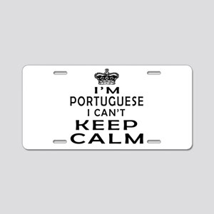 I Am Portuguese I Can Not Keep Calm Aluminum Licen