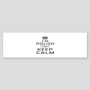I Am Polish I Can Not Keep Calm Sticker (Bumper)