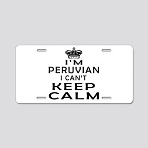 I Am Peruvian I Can Not Keep Calm Aluminum License