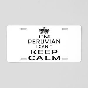 I Am Peruvian I Can Not Keep Calm Aluminum License