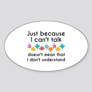 Just Because I Can't Talk Sticker (Oval)