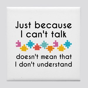 Just Because I Can't Talk Tile Coaster