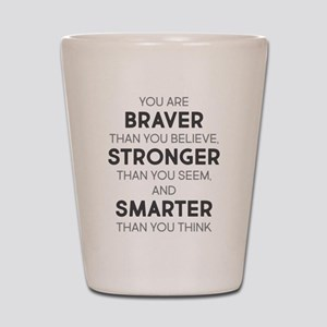 Braver Stronger Smarter Shot Glass