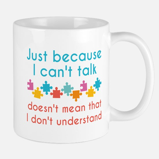 Just Because I Can't Talk Mug
