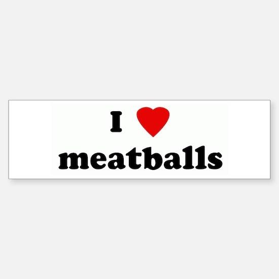 I Love meatballs Bumper Bumper Bumper Sticker