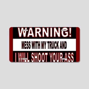 Mess with my truck warning  Aluminum License Plate