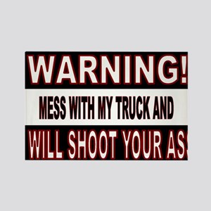 Mess with my truck warning sticke Rectangle Magnet