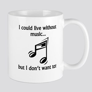 I Could Live Without Music Mugs