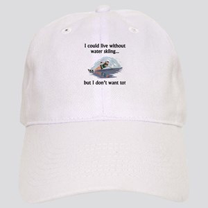 I Could Live Without Water Skiing Cap