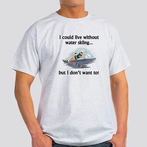 I Could Live Without Water Skiing T-Shirt