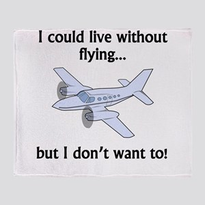 I Could Live Without Flying Throw Blanket