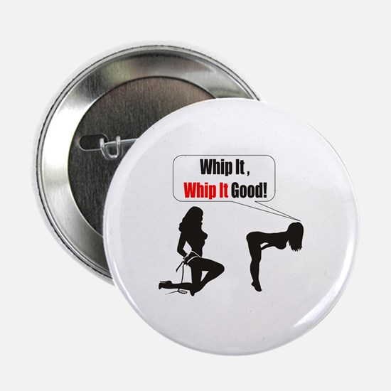 Whip it whip it good Button