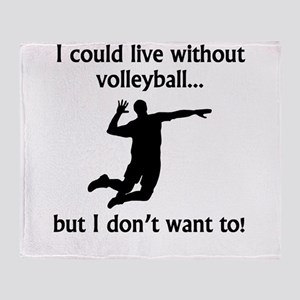 I Could Live Without Volleyball Throw Blanket