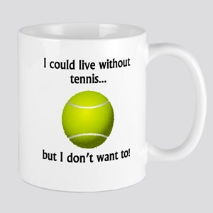I Could Live Without Tennis Mugs