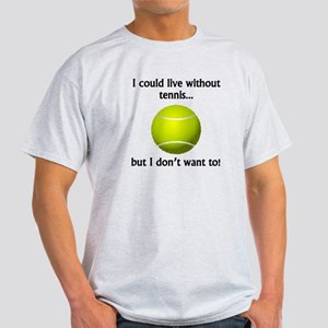 I Could Live Without Tennis T-Shirt