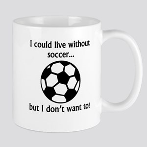 I Could Live Without Soccer Mugs