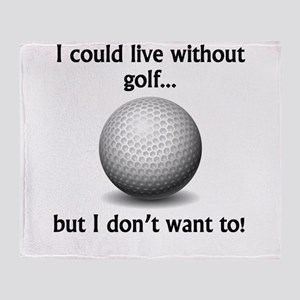 I Could Live Without Golf Throw Blanket