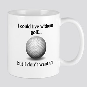 I Could Live Without Golf Mugs
