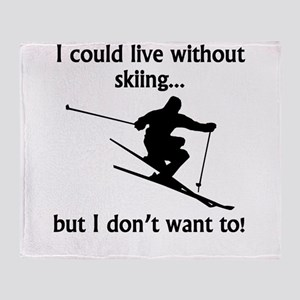 I Could Live Without Skiing Throw Blanket