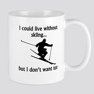 I Could Live Without Skiing Mugs